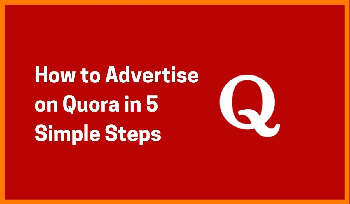 How to Advertise on Quora in 5 Simple Steps