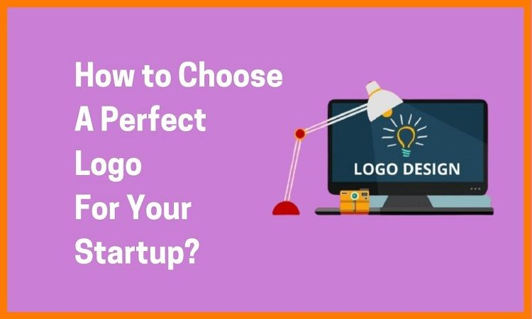 How to Choose A Perfect Logo For Your Startup?