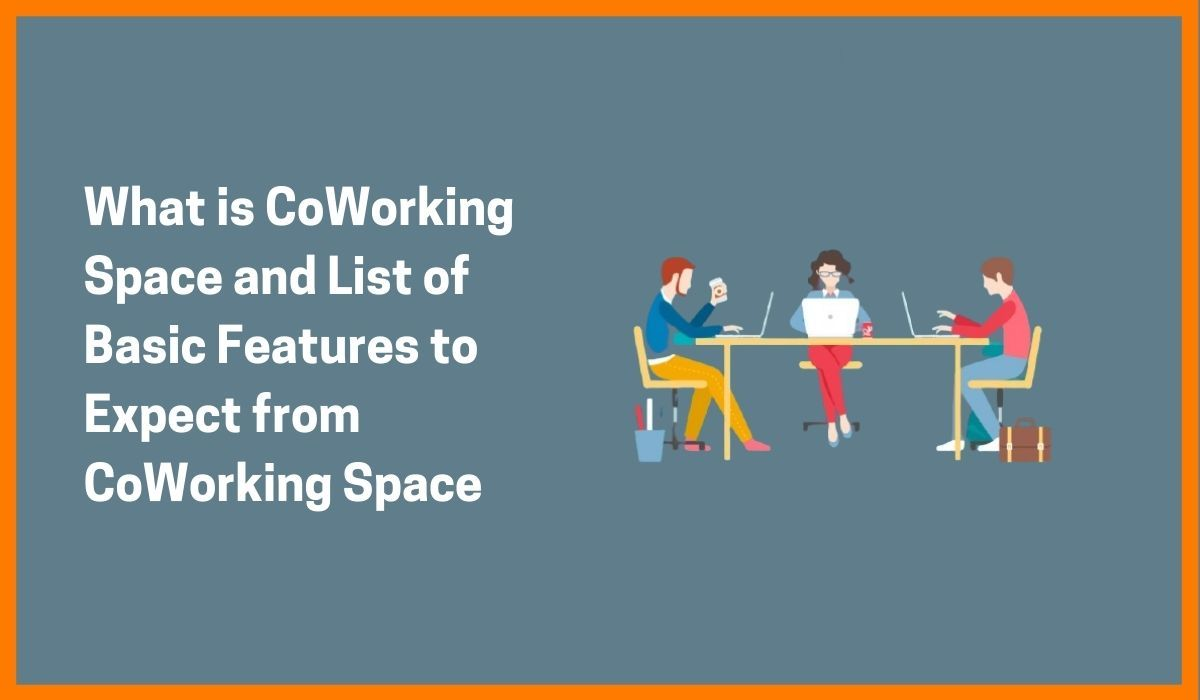 What is CoWorking Space and List of Basic Features to Expect from CoWorking Space