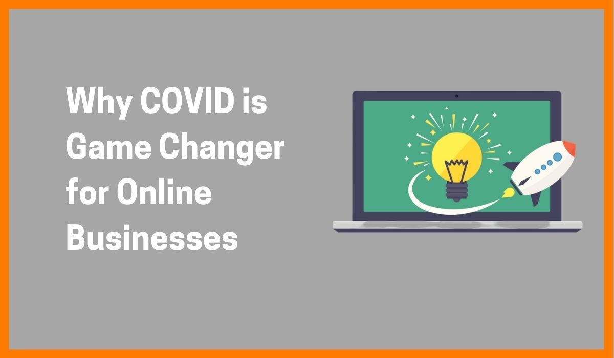 Why COVID-19 is Game Changer for Online Businesses