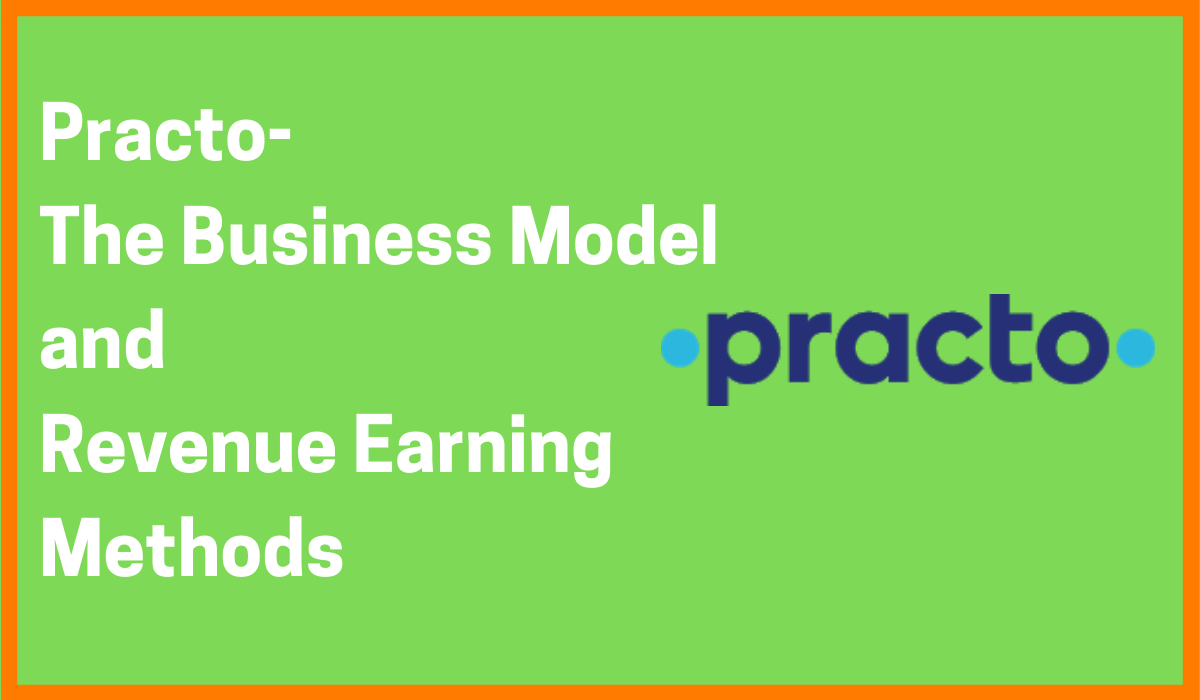 Practo- The Business Model and Revenue Earning Methods