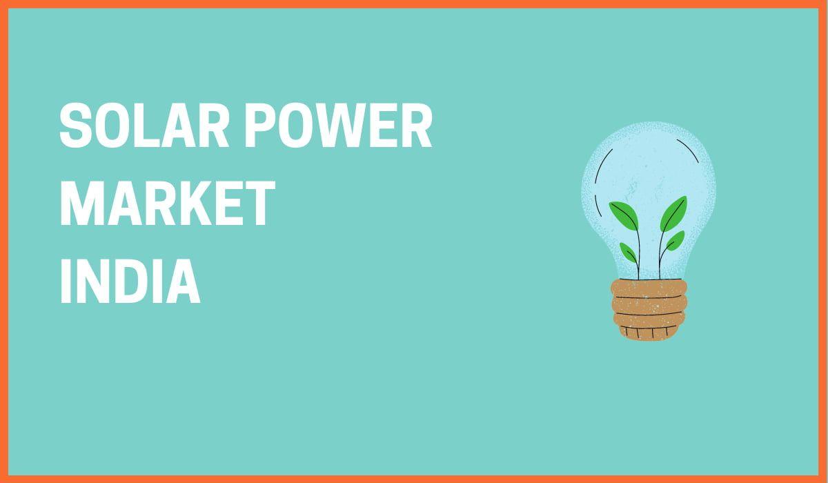 SOLAR ENERGY MARKET: BUILDING SUSTAINABLE INDIA