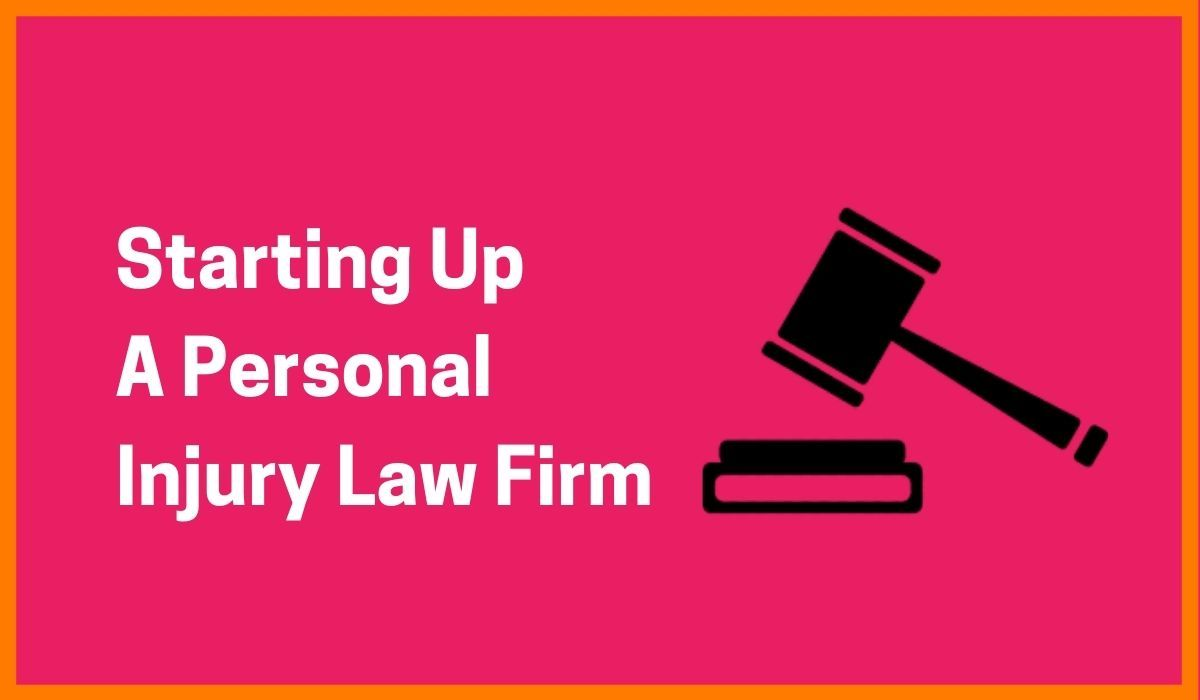 Starting Up A Personal Injury Law Firm