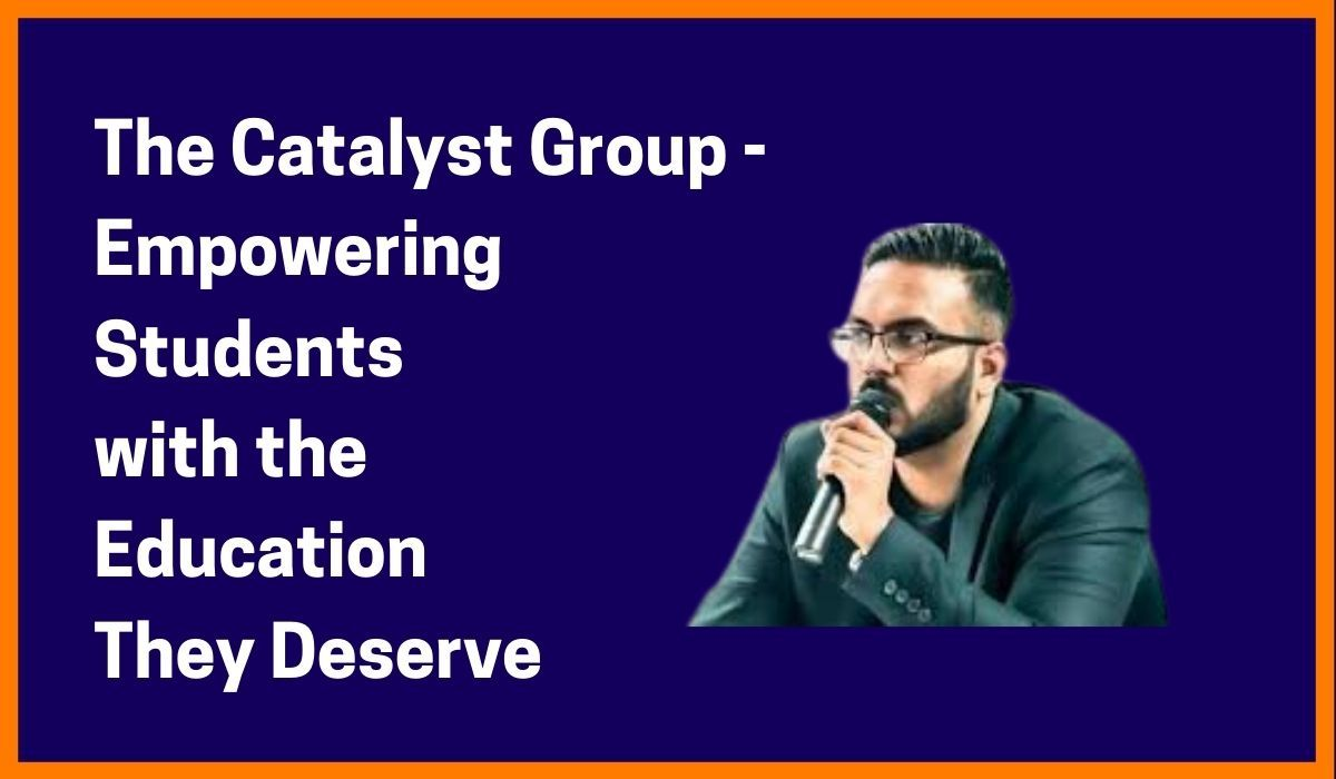 The Catalyst Group - Empowering Students with the Education they Deserve