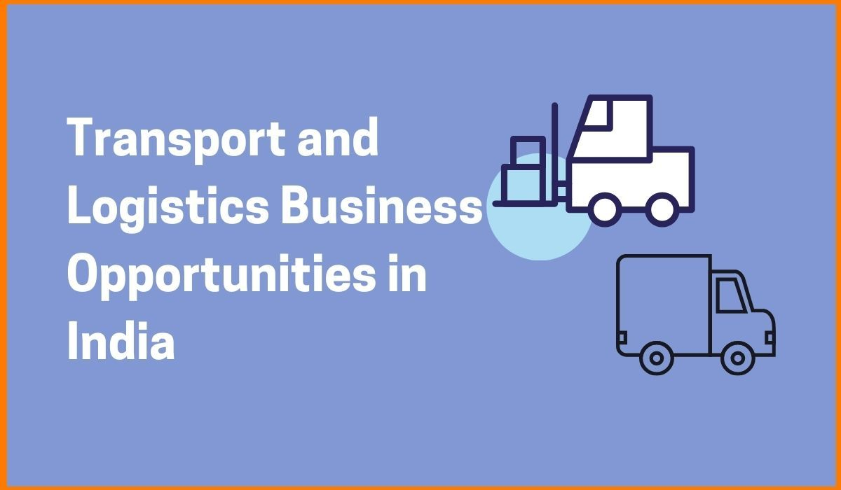 Growth and opportunities for Transport and Logistics Business in Indian Market