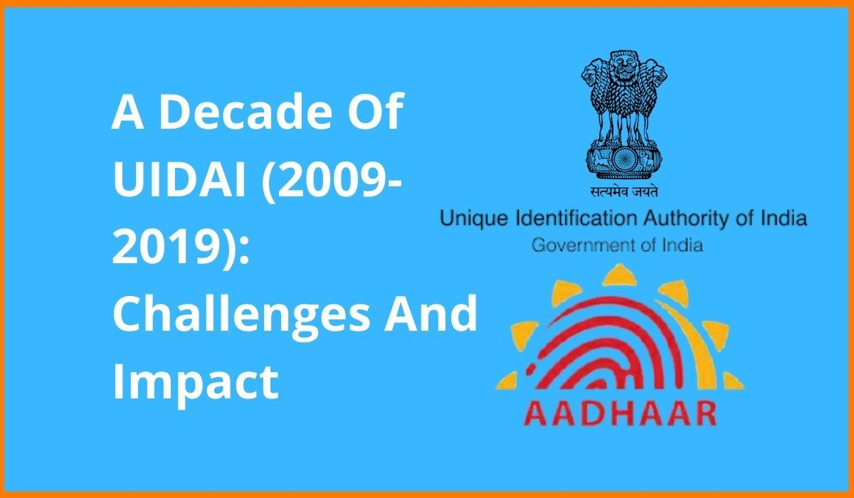 A Decade Of UIDAI (2009 – 2019): Challenges And Impact