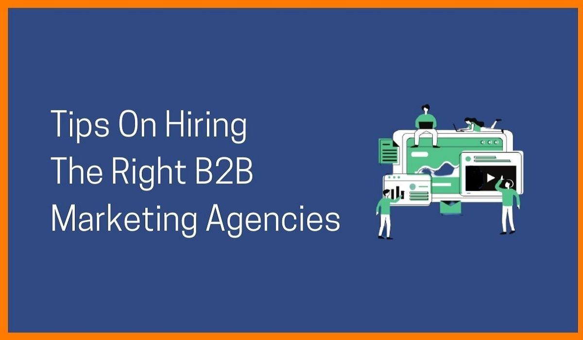 Tips On Hiring The Right B2B Marketing Agencies