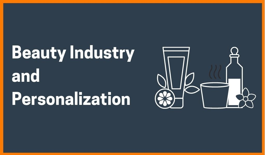 How Beauty Industry Is Using Personalization To Build Greater Brand Relevance
