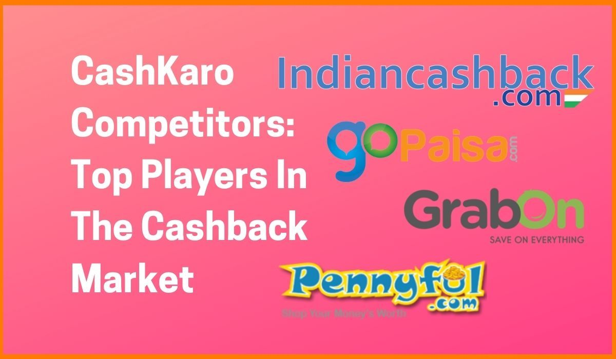 CashKaro Competitors: Top Players In The Cashback Market