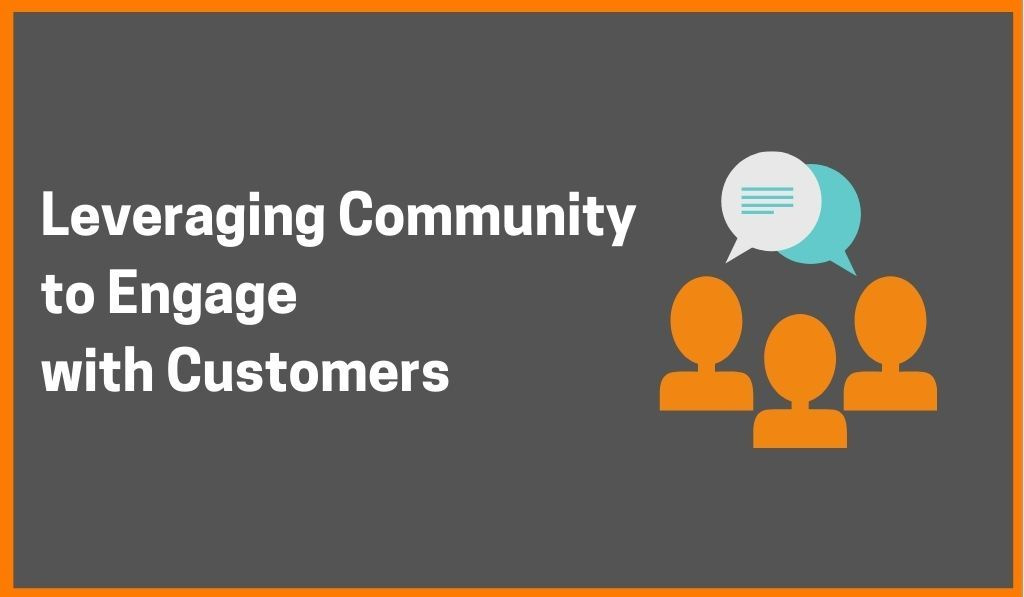 How Are Companies Leveraging Community To Connect And Engage With Their Customers?