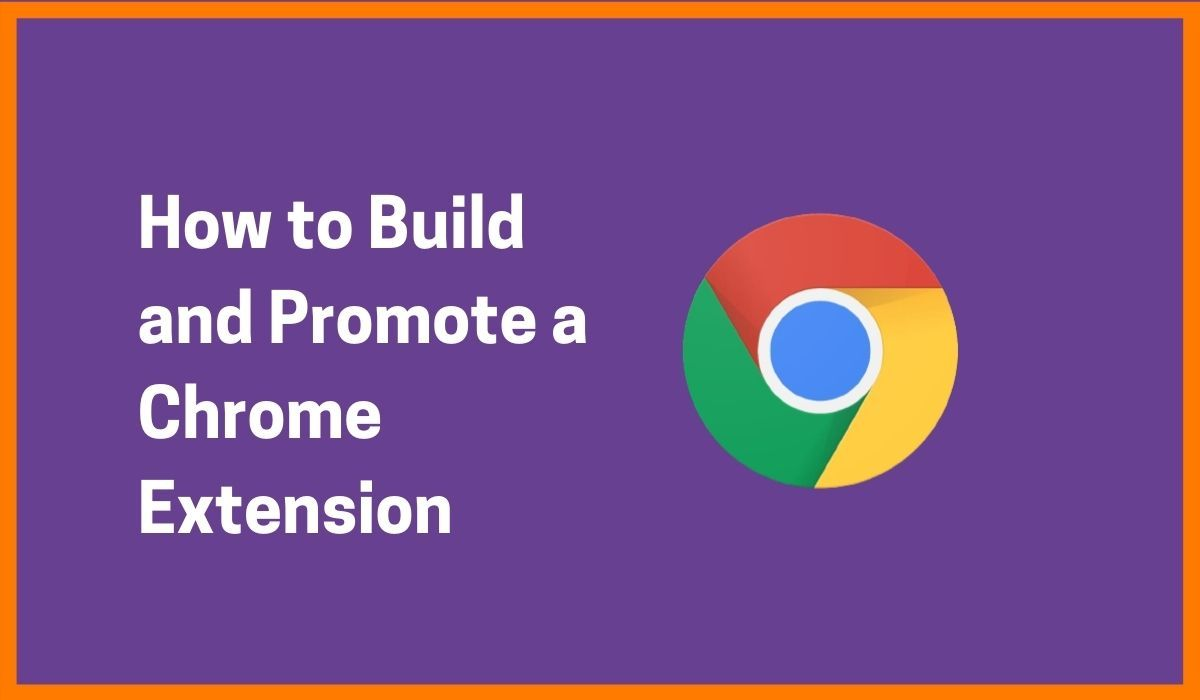 How to Build and Promote a Chrome Extension