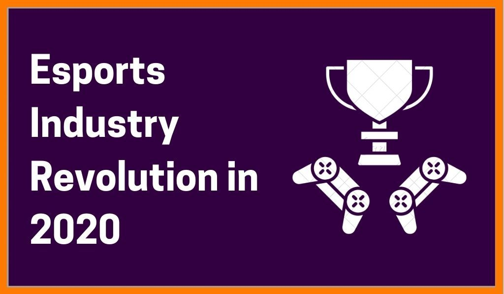 Esports Industry Revolution In 2020