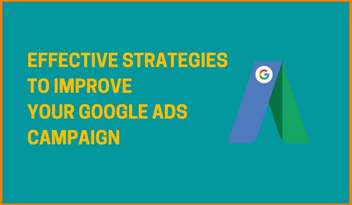Effective Strategies to Improve Your Google Ads Campaign