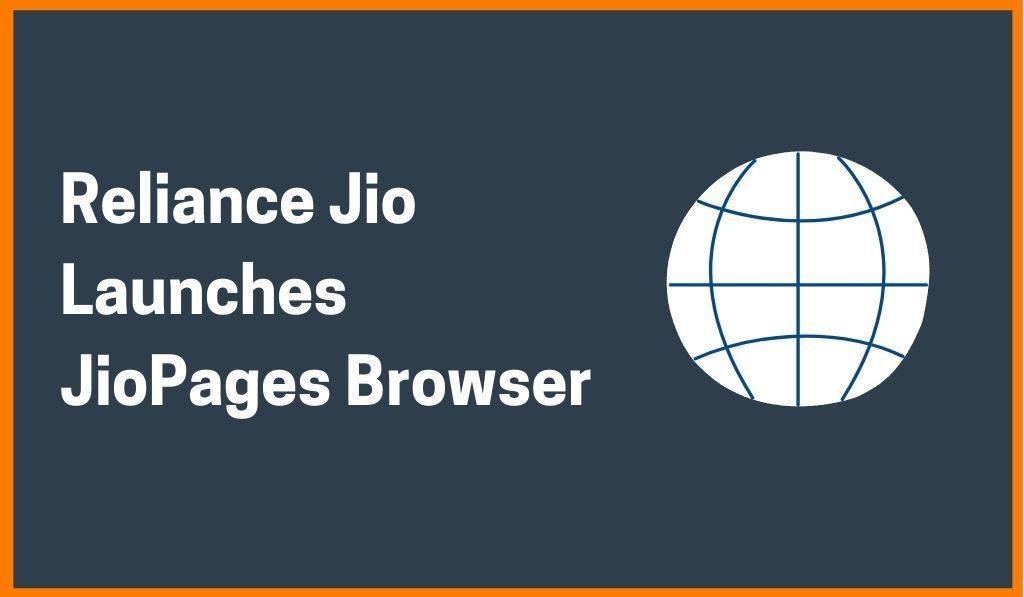 Reliance Jio Launches JioPages 'Made in India' Browser