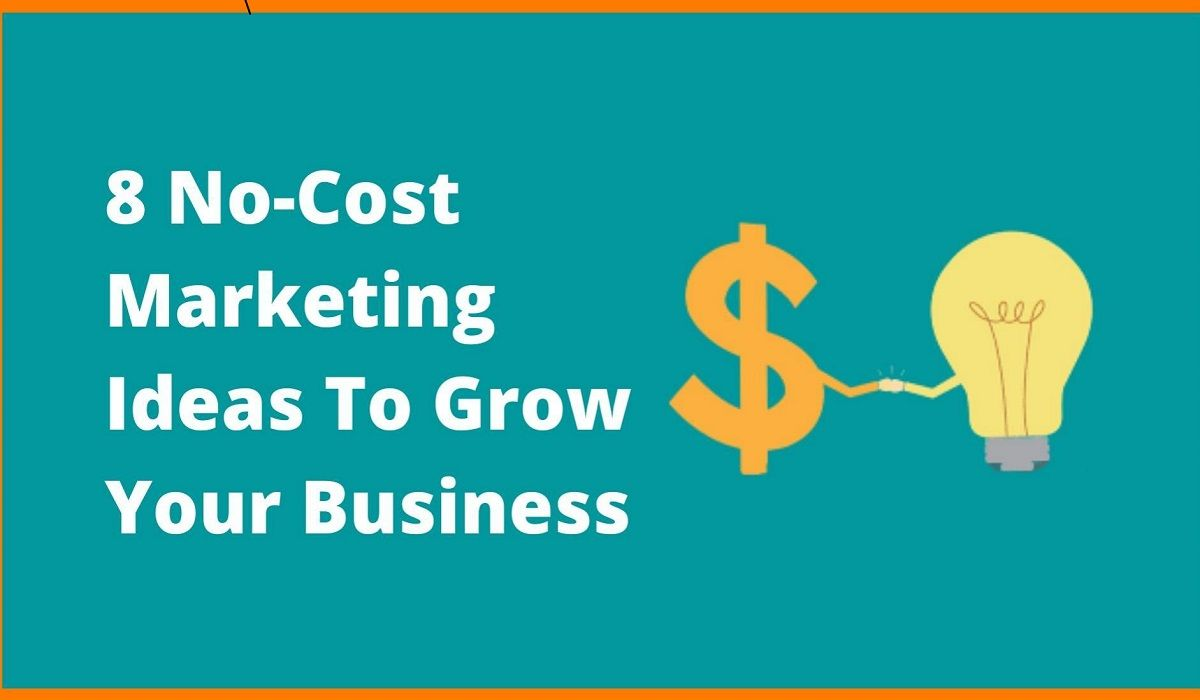 8 No-Cost Marketing Ideas To Grow Your Business