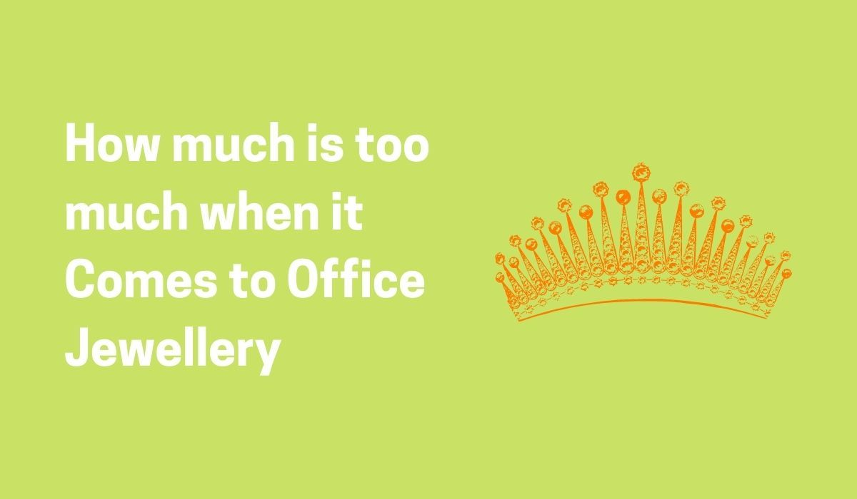 How much is Too Much when it Comes to Office Jewellery