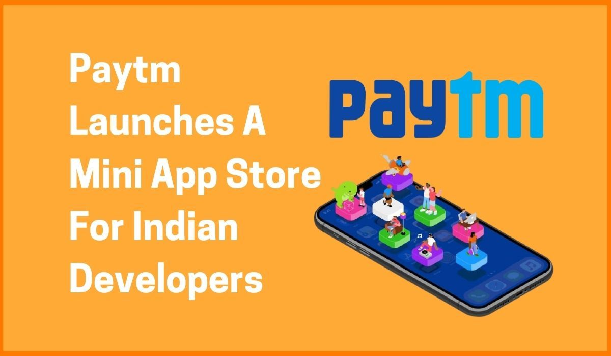 Paytm Launches A Mini App Store For Indian Developers