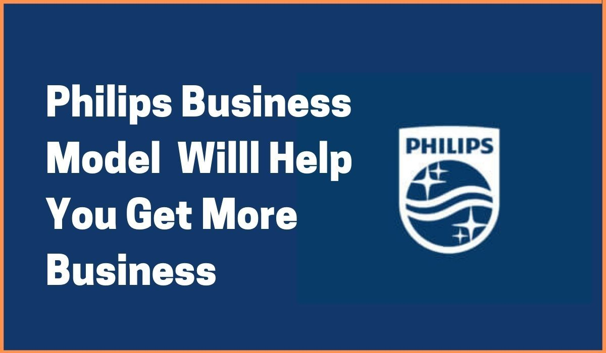 Philips Business Model Will Help You Get More Business