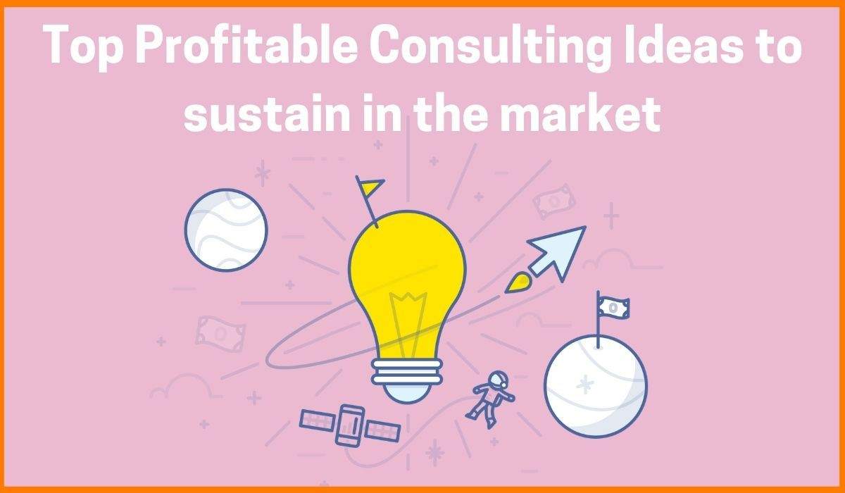 Some Profitable Consultancy Ideas for Businesses