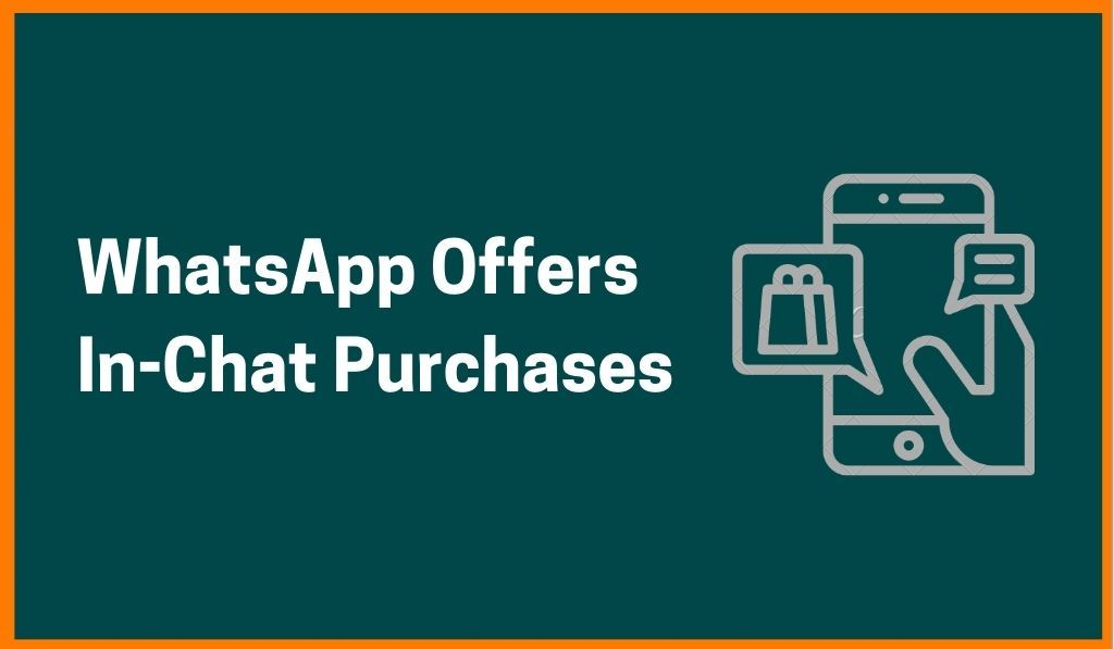 WhatsApp To Offer In-Chat Purchases Via Facebook Shops
