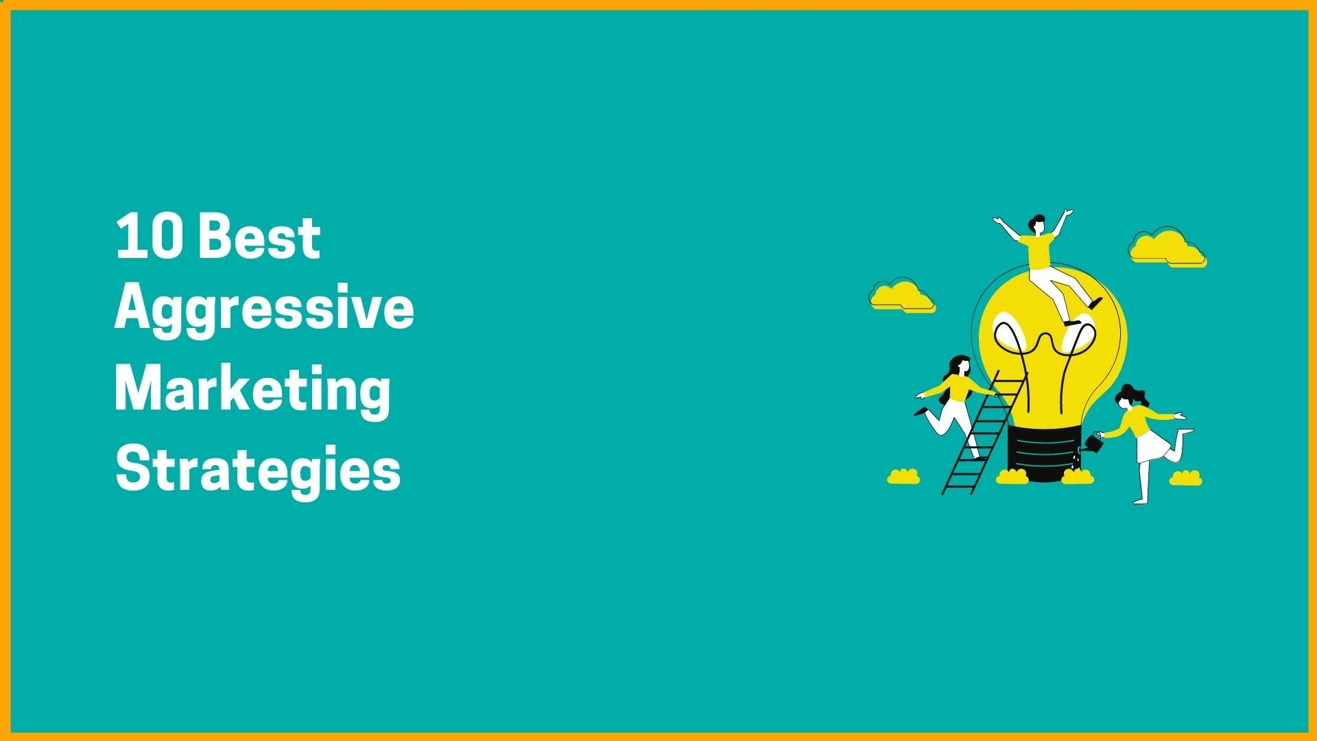10 Best Aggressive Marketing Strategies