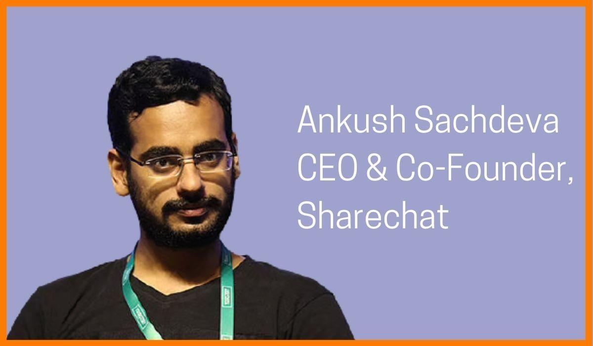 Ankush Sachdeva: Co-Founder & CEO of Sharechat