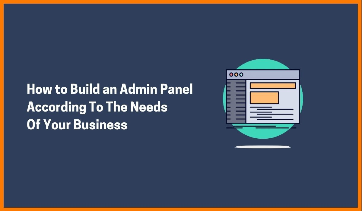 How to Build an Admin Panel According To The Needs Of Your Business