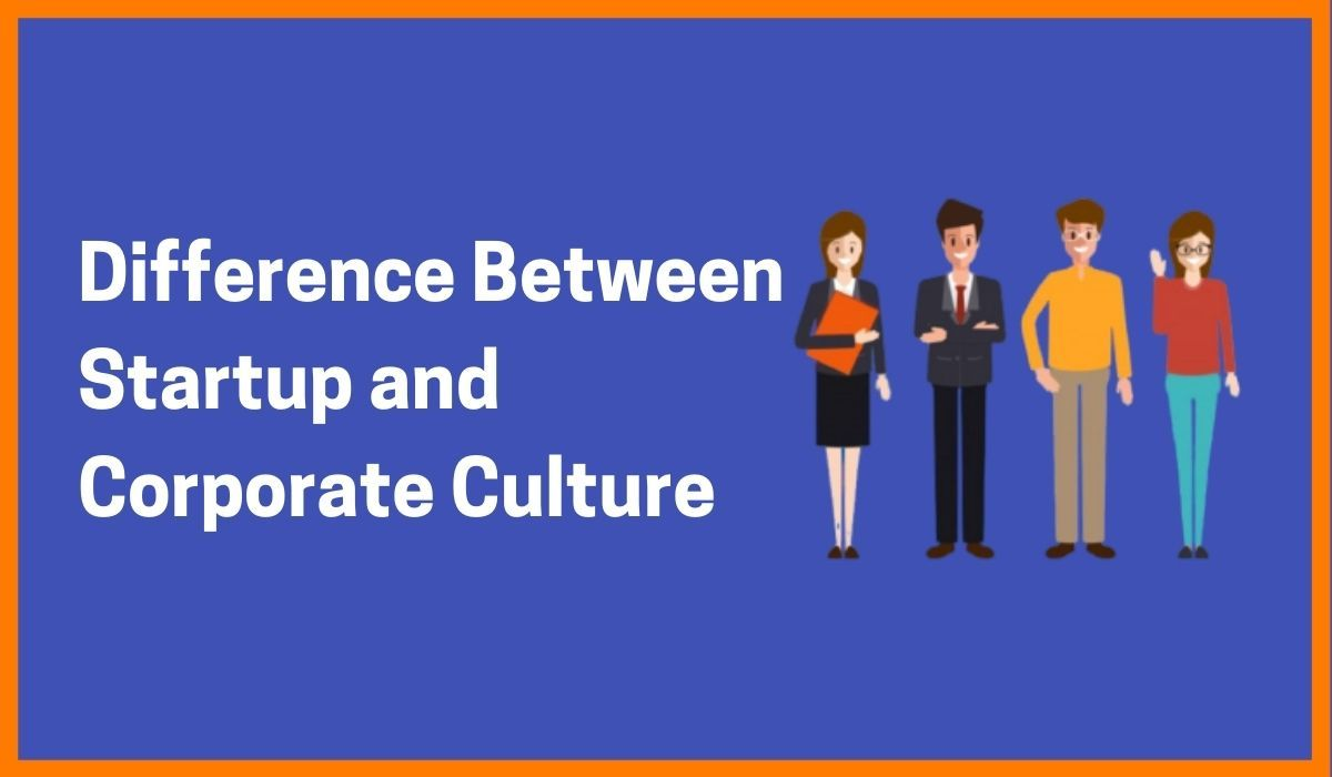 Difference Between Startup and Corporate Culture