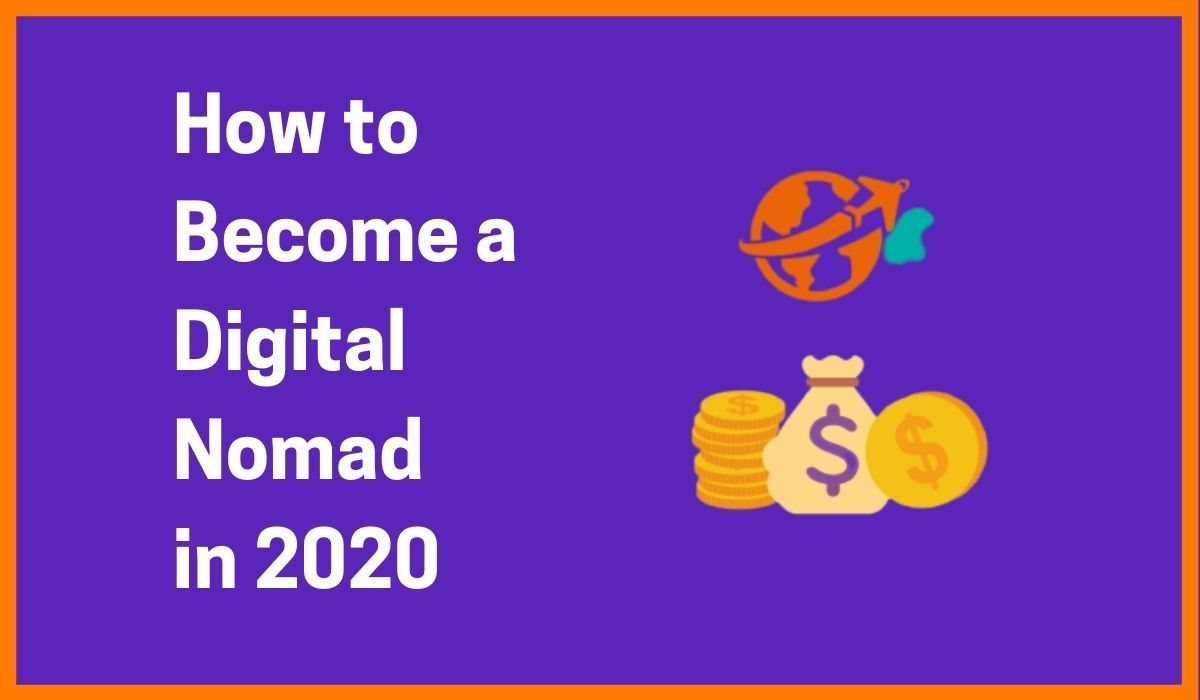How to Become A Digital Nomad in 2020