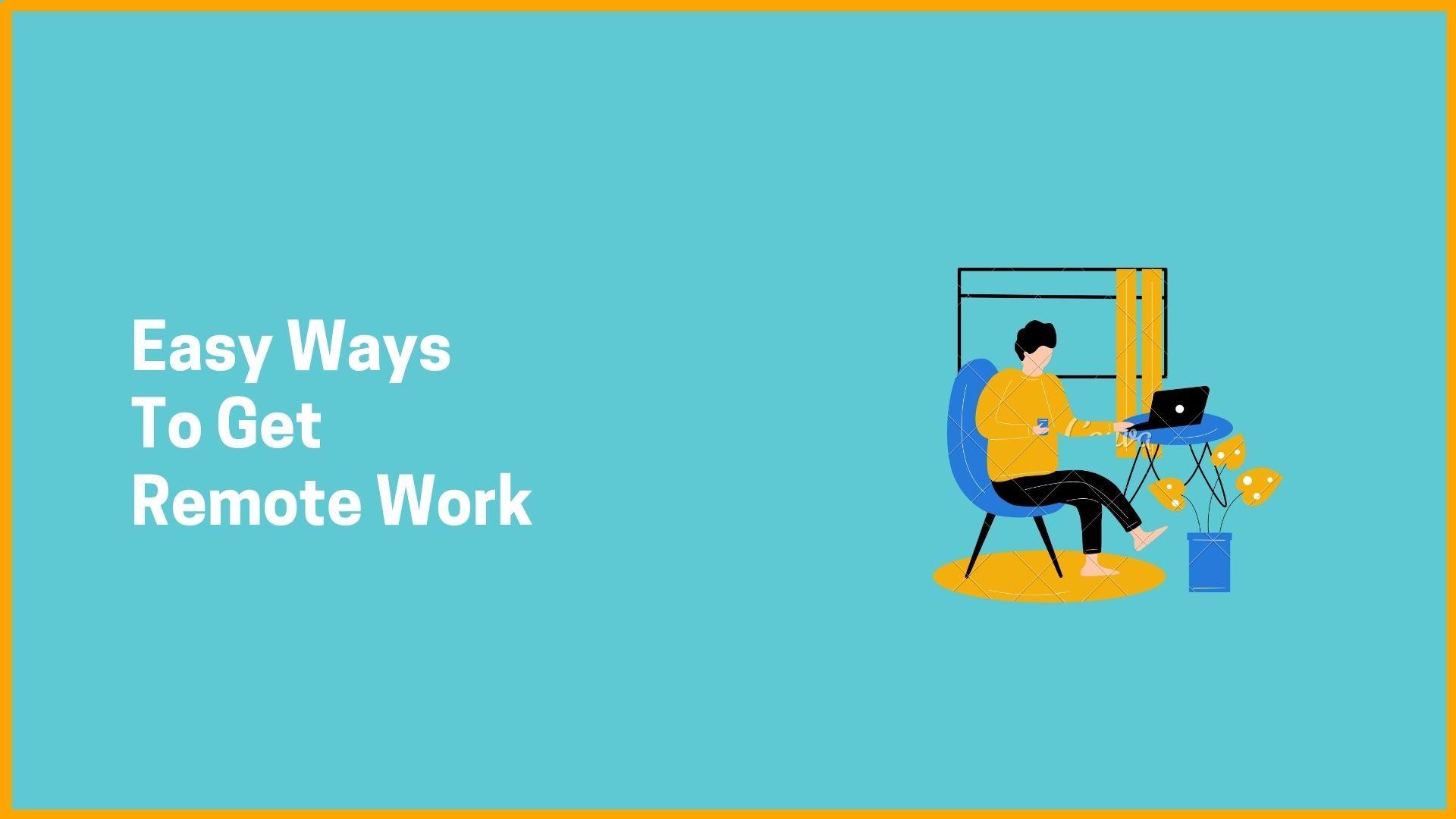 Easy Ways To Get Remote Work