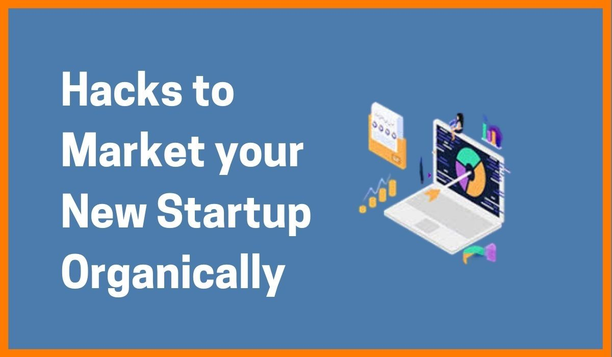 9 Battle-Tested Hacks to Market your New Startup Organically