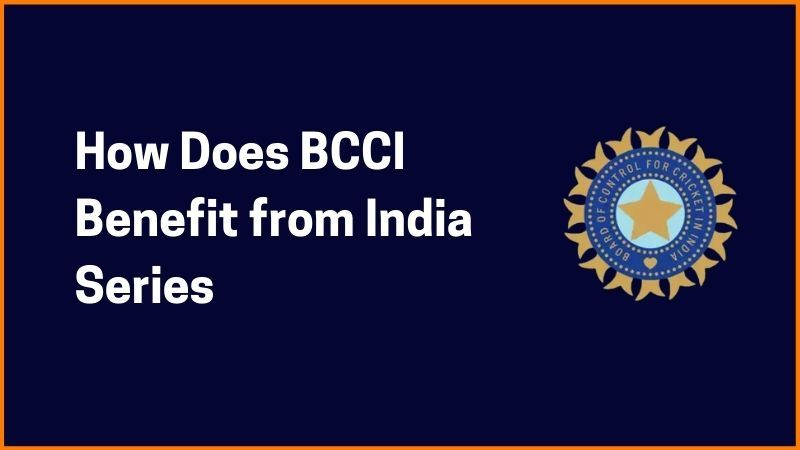 How Does BCCI Benefit from India Series