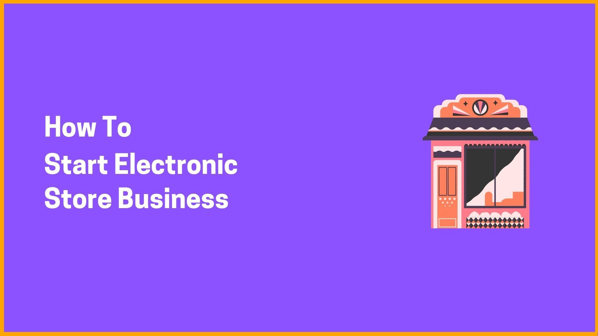 How To Start Electronic Store Business