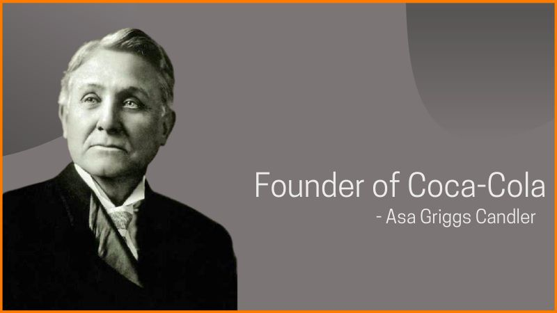 Asa Griggs Candler, founder of Coca-Cola