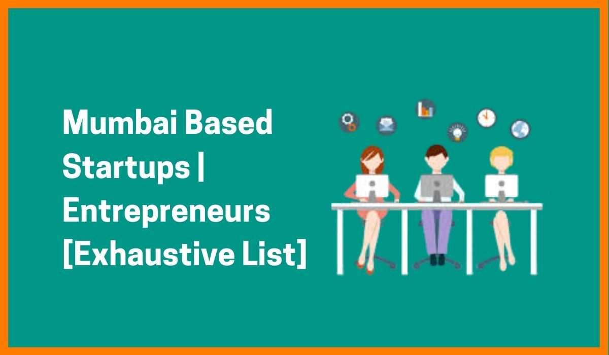 Mumbai Based Startups | Entrepreneurs & Startups in Mumbai [Exhaustive List]