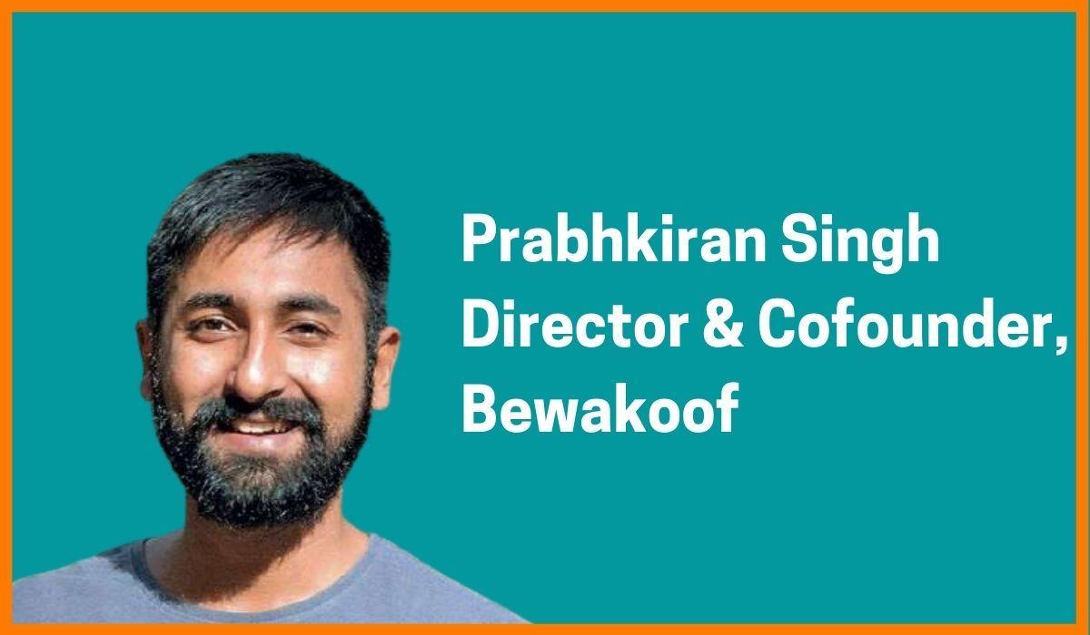 Prabhkiran Singh: Director & Co-founder at Bewakoof
