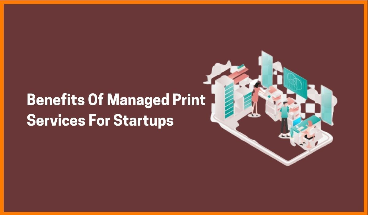 The Benefits Of Managed Print Services For Startups