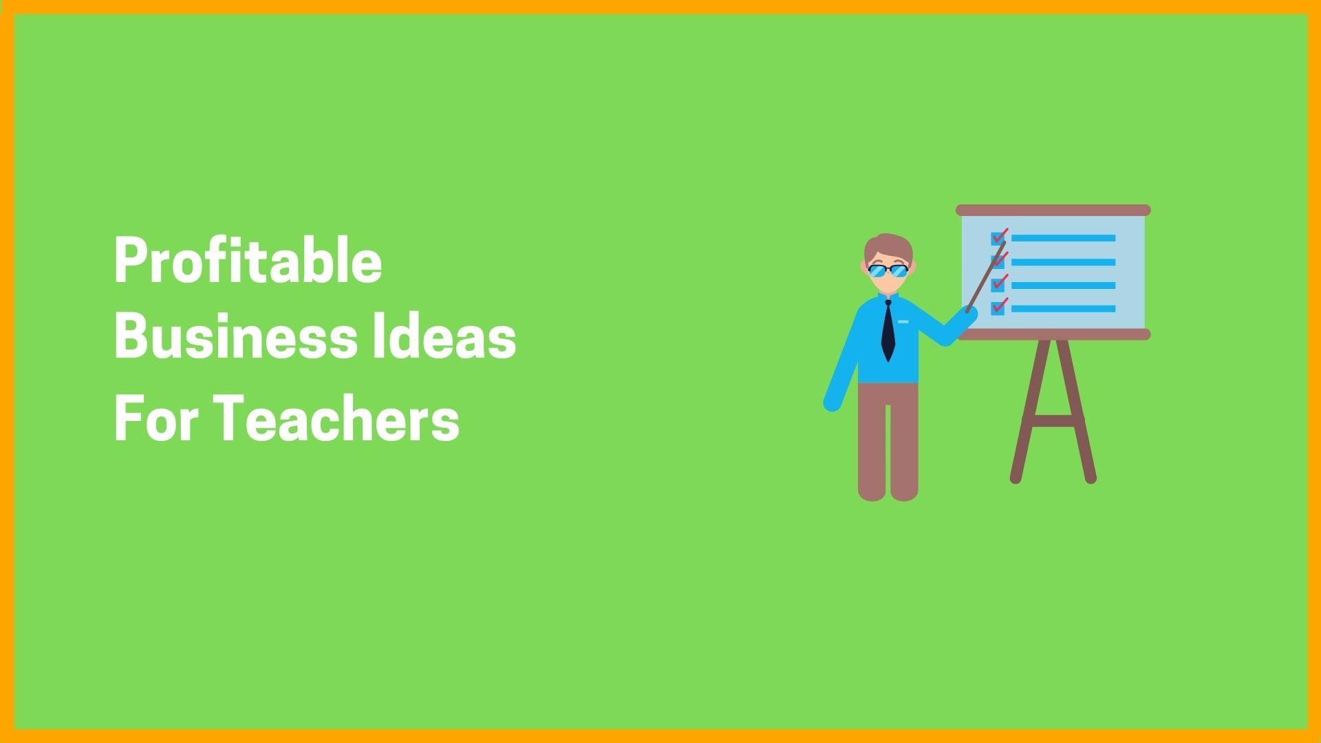 Profitable Business Ideas for Teachers