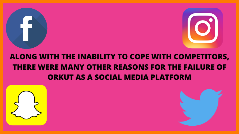 One main reason for the failure of Orkut was the competitors growing much faster.
