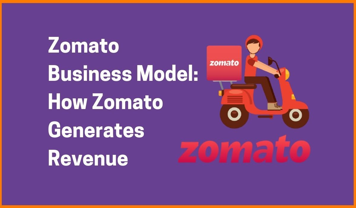 Zomato Business Model: How Zomato Generates Revenue
