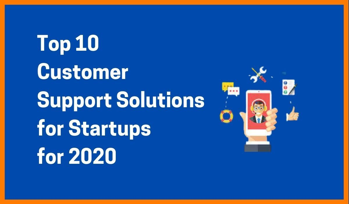 Top 10 Customer Support Solutions for Startups for 2020