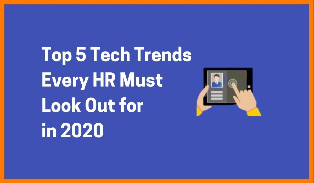 Top 7 Tech Trends Every HR Must Look Out for in 2021