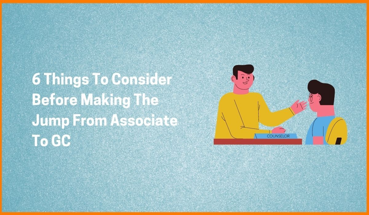 6 Things To Consider Before Making The Jump From Associate To GC