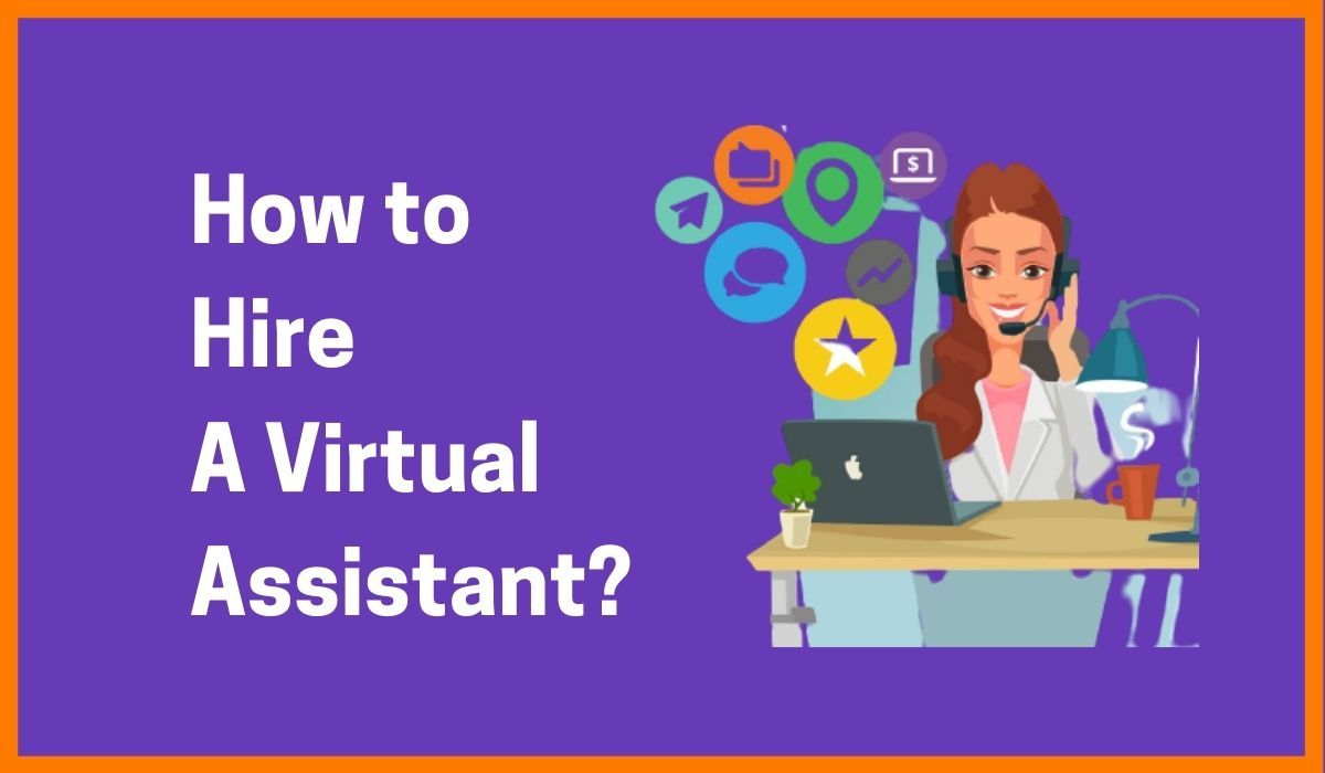A Complete Guide For Hiring A Virtual Assistant
