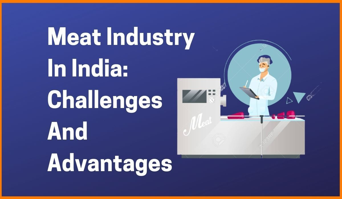 Meat Industry In India: Current State, Challenges, And Growth Opportunities