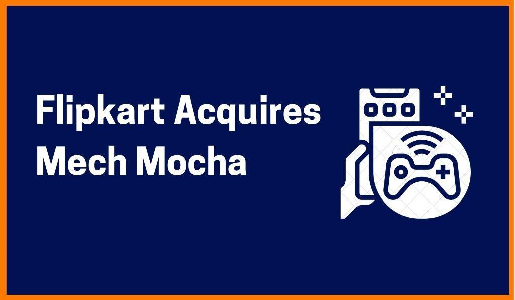 Flipkart Acquires Mobile Gaming Startup Mech Mocha