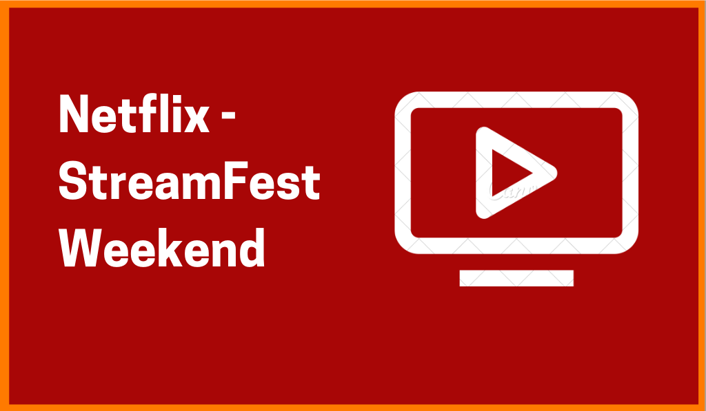 Netflix: All You Need To Know About Free StreamFest Weekend