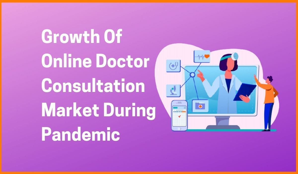 Growth Of Online Doctor Consultation Market During Pandemic