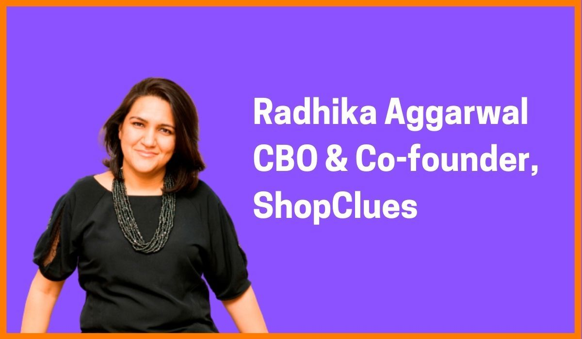 Radhika Aggarwal: CBO and Co-founder of ShopClues