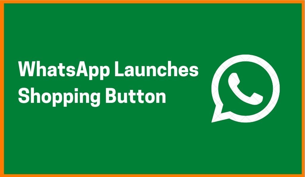 WhatsApp Sets Foot In Indian Commercial Market, Launches Shopping Button